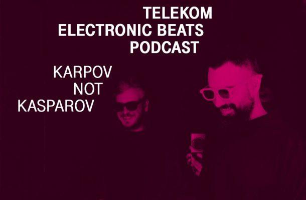 Karpov Not Kasparov Electronic Beats Podcast
